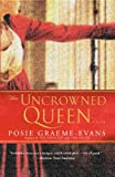 The Uncrowned Queen, Posie Graeme-Evans, 0743443748