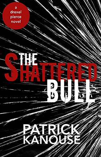 The Shattered Bull (Drexel Pierce Book 1) by [Kanouse, Patrick]
