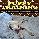 Puppy Training: Safe Puppy Toys for Training Your Puppy! |  MAV4LIFE