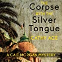 The Corpse with the Silver Tongue: A Cait Morgan Mystery, Book 1 Audiobook by Cathy Ace Narrated by Cathy Ace