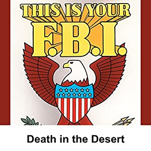 This Is Your FBI: Death in the Desert Radio/TV Program