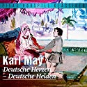 Deutsche Herzen - Deutsche Helden Hörspiel von Karl May Gesprochen von: Christian Brückner, Matthias Ponnier, Ernst Hilbich, Alois Garg, Wolf Martienzen, Erwin Scherschel