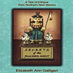Secrets of the Plumed Saint: A Tale of Intrigue from Northern New Mexico | Elizabeth Ann Galligan