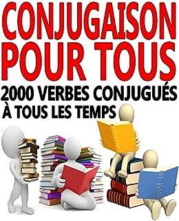 conjugaison pour tous 2000 verbes conjugu s tous les. Black Bedroom Furniture Sets. Home Design Ideas