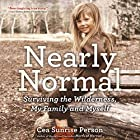 Nearly Normal: Surviving the Wilderness, My Family and Myself Hörbuch von Cea Sunrise Person Gesprochen von: Cea Sunrise Person