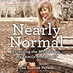 Nearly Normal: Surviving the Wilderness, My Family and Myself | Cea Sunrise Person