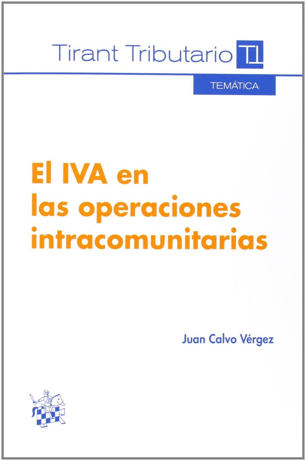 El IVA en las operaciones intracomunitarias Temática Tirant Tributario: Amazon.es: Juan Calvo Verger: Libros