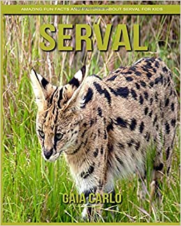Serval: Amazing Fun Facts and Pictures about Serval for Kids