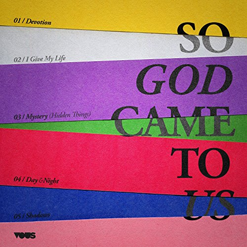 VOUS Worship - So God Came to Us 2018