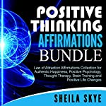 Positive Thinking Affirmations Bundle: Law of Attraction Affirmations Collection for Authentic Happiness, Positive Psychology, Thought Therapy, Brain Training and Positive Life Changes | Sheila Skye