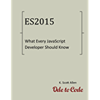 What Every JavaScript Developer Should Know About ECMAScript 2015 (OdeToCode Programming Series Book 2) (English Edition)