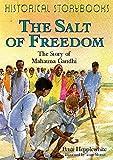 The Salt of Freedom: The Story of Mahatma Gandhi (Historical Storybooks)