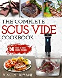 Sous Vide Cookbook: The Complete Sous Vide Cookbook - 150 Simple To Make At Home Recipes (Sous Vide Recipes)