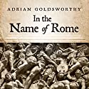 In the Name of Rome: The Men Who Won the Roman Empire Audiobook by Adrian Goldsworthy Narrated by Derek Perkins
