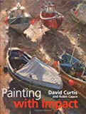 Painting with Impact, David Curtis and Robin Capon, 1906388431