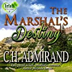 The Marshal's Destiny: Irish Western, Book 1 | C. H. Admirand