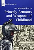 img - for Introduction to Princely Armours and Weapons of Childhood by Karen Watts (2003-07-25) book / textbook / text book