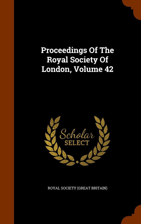 Proceedings Of The Royal Society Of London, Volume 42 PDF