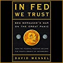 In Fed We Trust: Ben Bernanke's War on the Great Panic Audiobook by David Wessel Narrated by Dan Woren