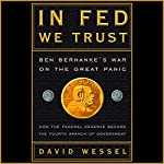 In Fed We Trust: Ben Bernanke's War on the Great Panic | David Wessel