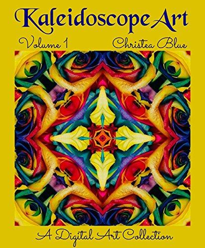 Kaleidoscope Art: Volume 1 (A Digital Art Collection)