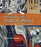 3d type book - Hacking the Digital Print: Alternative image capture and printmaking processes with a special section on 3D printing (Voices That Matter)