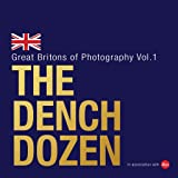 The Dench Dozen: Great Britons of Photography: Volume 1
