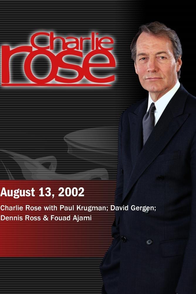 Charlie Rose with Paul Krugman; David Gergen; Dennis Ross & Fouad Ajami (August 13, 2002)