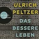 Das bessere Leben Hörbuch von Ulrich Peltzer Gesprochen von: Frank Arnold