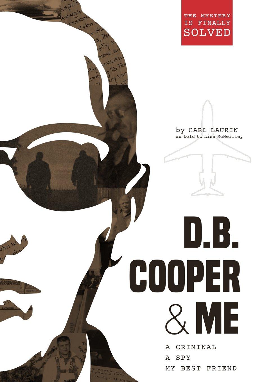 D.B. Cooper & Me: A Criminal, a Spy, My Best Friend PDF