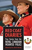 Red Coat Diaries: True Stories from the Royal Canadian Mounted Police
