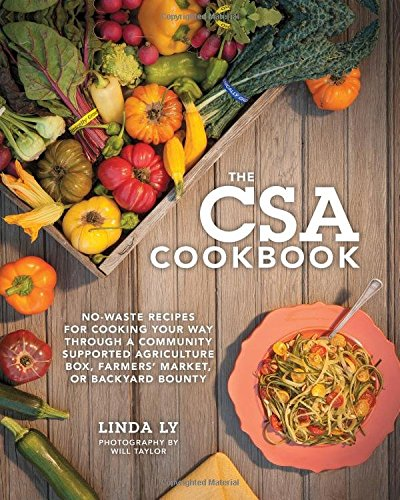 The CSA Cookbook: No-Waste Recipes for Cooking Your Way Through a CSA Box
