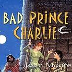 Bad Prince Charlie   John Moore