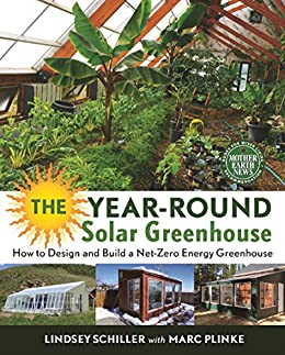 The Year-Round Solar Greenhouse: How to Design and Build a Net-Zero Energy Greenhouse (English Edition) de [Schiller, Lindsey, Plinke, Marc]