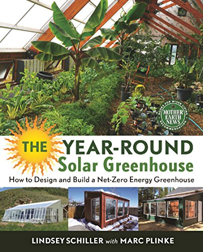 The Year-Round Solar Greenhouse: How to Design and Build a Net-Zero Energy Greenhouse by [Schiller, Lindsey, Plinke, Marc]