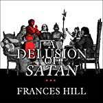 A Delusion of Satan: The Full Story of the Salem Witch Trials | Frances Hill