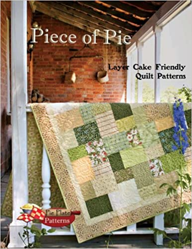 Piece Of Pie Layer Cake Friendly Quilt Patterns Brenda Bailey