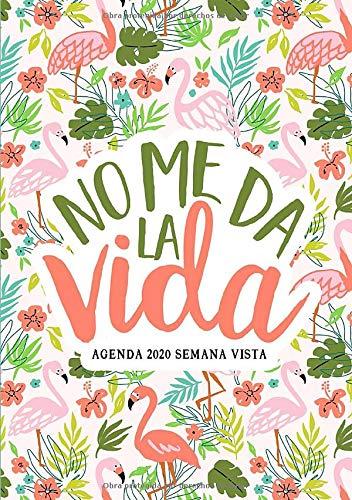 No me da la vida: Agenda 2020 semana vista: Del 1 de enero de 2020 al 31 de diciembre de 2020: Diario, organizador y planificador con vista semanal y ... Flamencos rosas y flores tropicales 181-6 por Papeterie Bleu