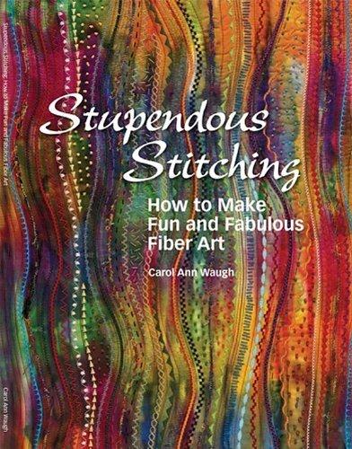 (Stupendous Stitching How to Make Fun and Fabulous Fiber Art)