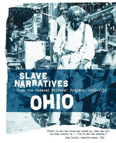 Ohio Slave Narratives: Slave Narratives from the Federal Writers' Project 1936-1938