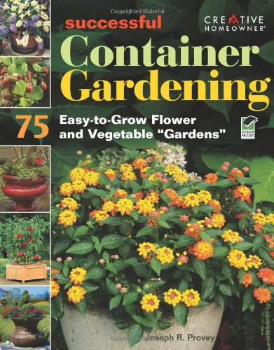 Successful Container Gardening: 75 Easy-to-Grow Flower and Vegetable Gardens ebook