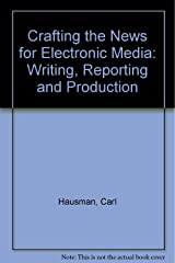 Crafting the News for Electronic Media: Writing, Reporting and Producing (Radio/TV/Film) Hardcover