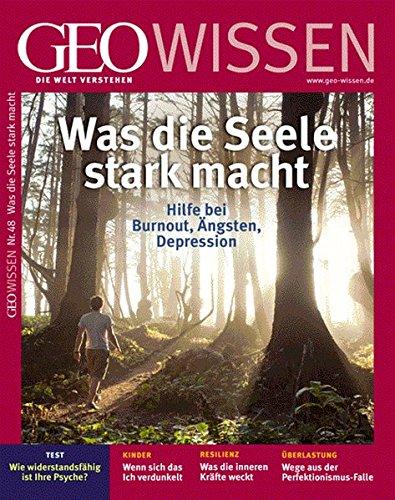 GEO Wissen 48/11: Was die Seele stark macht. Hilfe bei Burnout, Ängsten, Depressionen