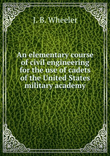 An Elementary Course of Civil Engineering,: For the Use of the Cadets of the United States Military Academy. pdf