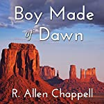 Boy Made of Dawn: Navajo Nation, Book 2 | R. Allen Chappell