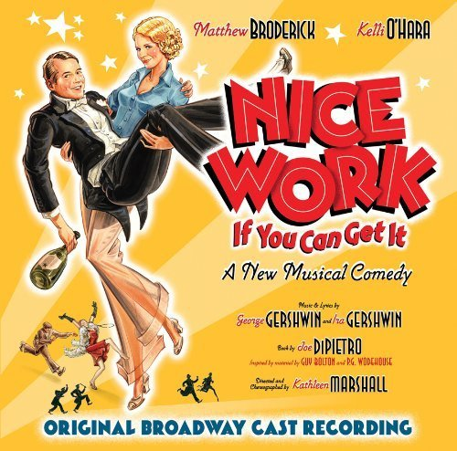 Download Nice Work If You Can Get It - A New Musical Comedy [Original Broadway Cast Recording] by Matthew Broderick, Kelli O'Hara [2012] PDF