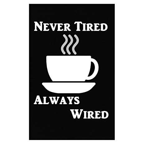 Amazon.com: Never Tired Always Wired Coffee Caffeine - Poster ...