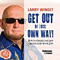 Get Out of Your Own Way: How to Overcome Any Obstacle in Your Life Rede von Larry Winget Gesprochen von: Larry Winget