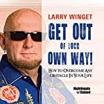 Get Out of Your Own Way: How to Overcome Any Obstacle in Your Life | Larry Winget