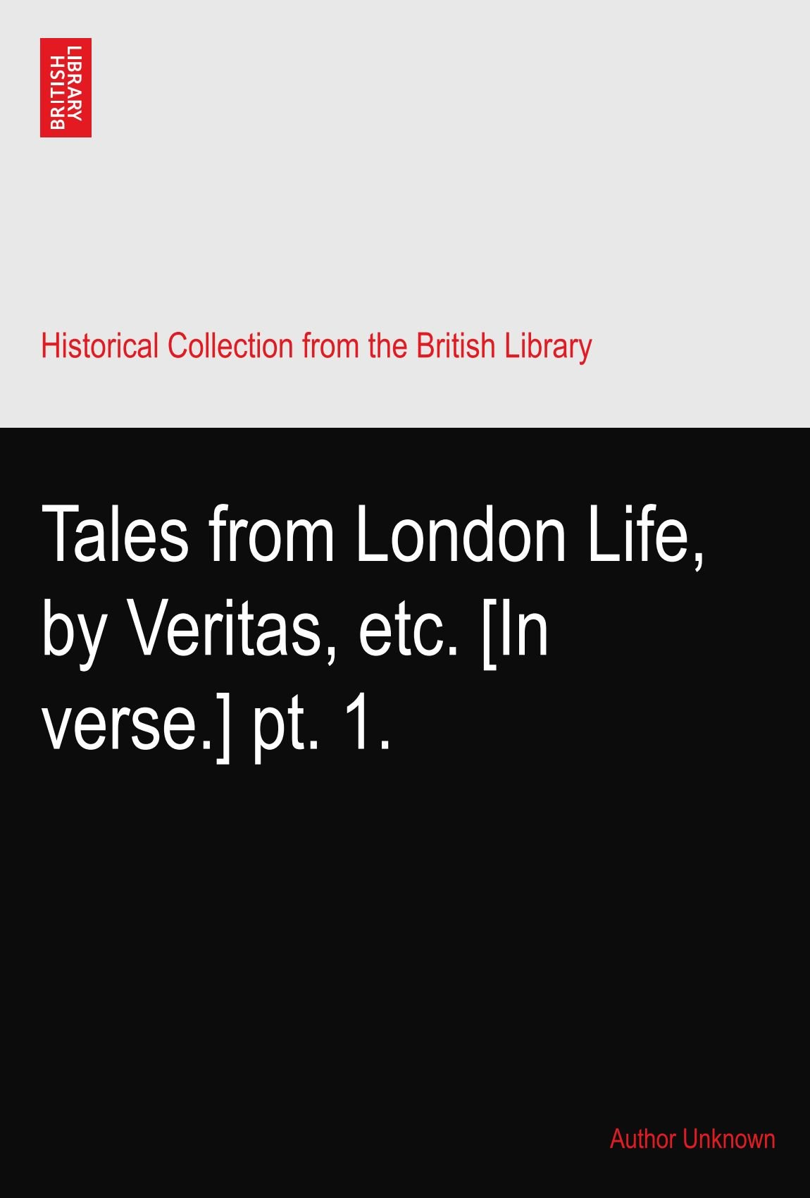 Download Tales from London Life, by Veritas, etc. [In verse.] pt. 1. ebook